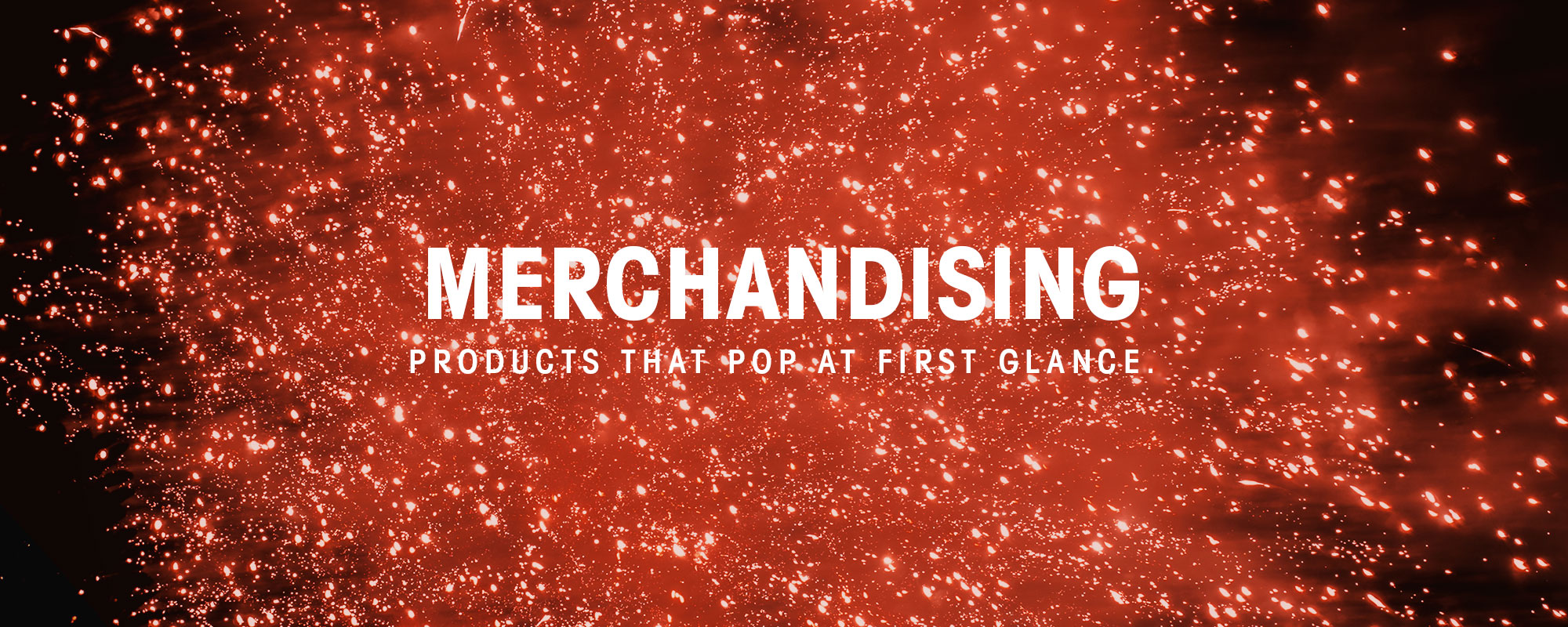 Merchandising, products that pop at first glance