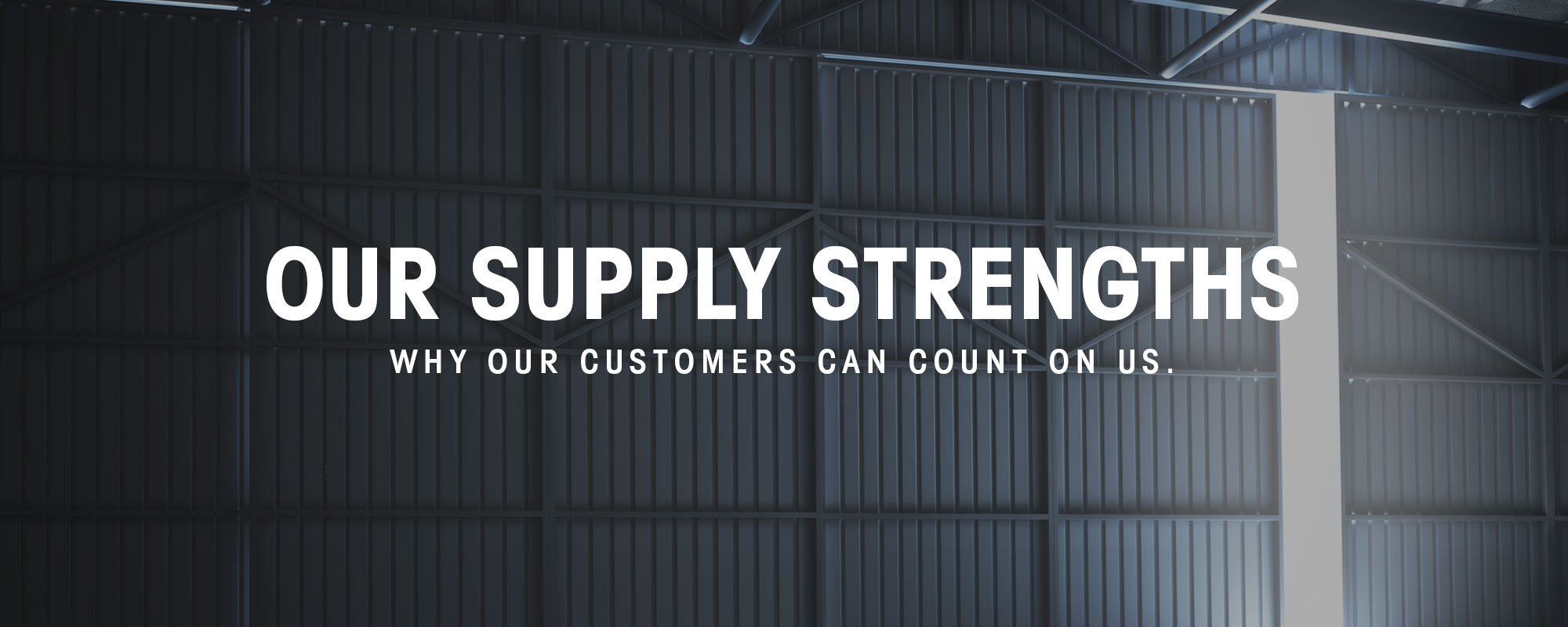 Our Supply Strengths, why our customers can count on us